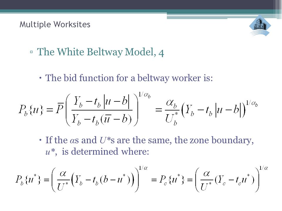 Multiple Worksites ▫The White Beltway Model, 4  The bid function for a beltway worker is:  If the α s and U* s are the same, the zone boundary, u*,