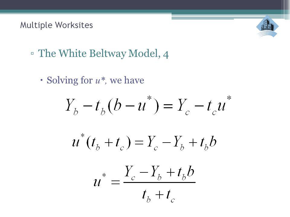Multiple Worksites ▫The White Beltway Model, 4  Solving for u*, we have