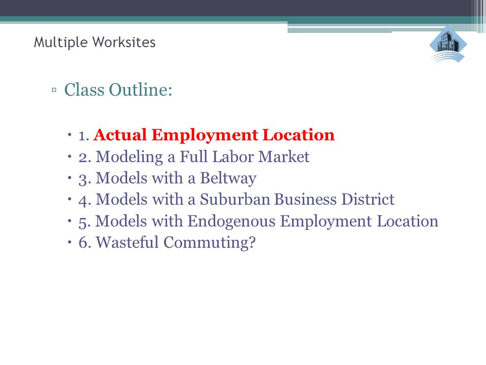 Multiple Worksites ▫Class Outline:  1. Actual Employment Location  2.