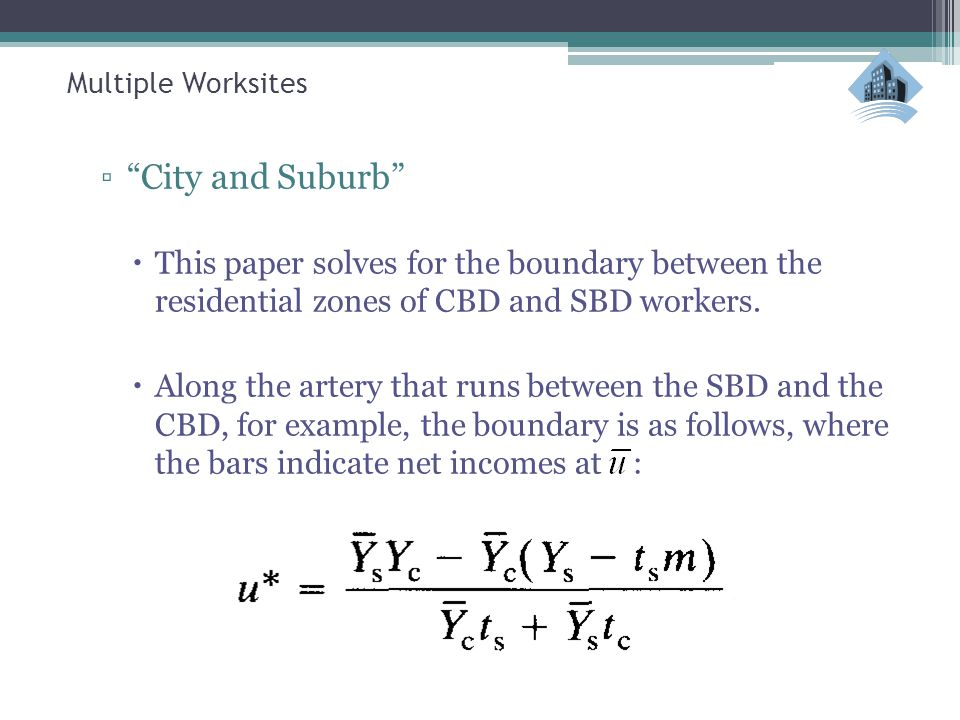 """Multiple Worksites ▫""""City and Suburb""""  This paper solves for the boundary between the residential zones of CBD and SBD workers.  Along the artery th"""