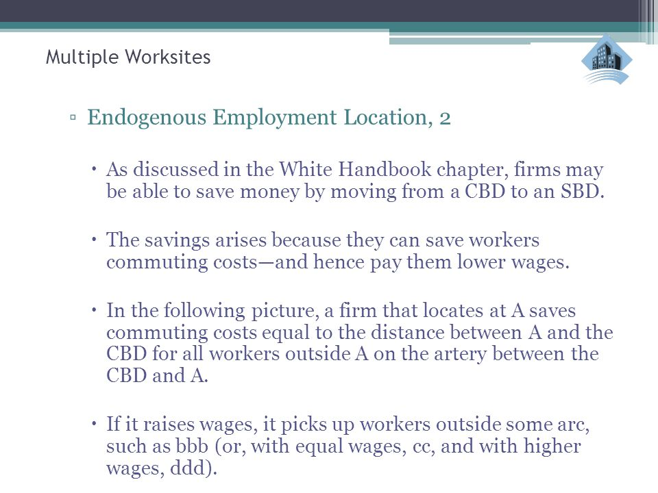 Multiple Worksites ▫Endogenous Employment Location, 2  As discussed in the White Handbook chapter, firms may be able to save money by moving from a C
