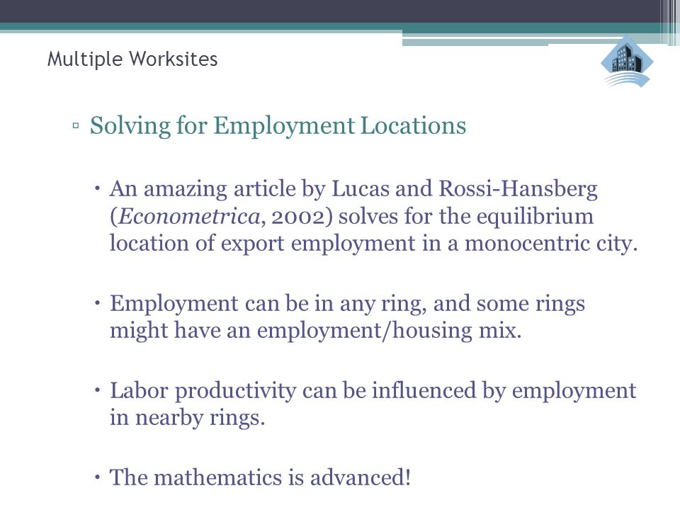 Multiple Worksites ▫Solving for Employment Locations  An amazing article by Lucas and Rossi-Hansberg (Econometrica, 2002) solves for the equilibrium