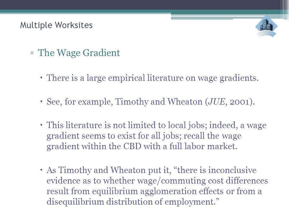 Multiple Worksites ▫The Wage Gradient  There is a large empirical literature on wage gradients.