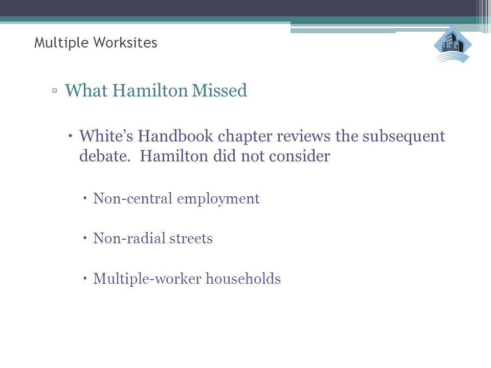 Multiple Worksites ▫What Hamilton Missed  White's Handbook chapter reviews the subsequent debate.
