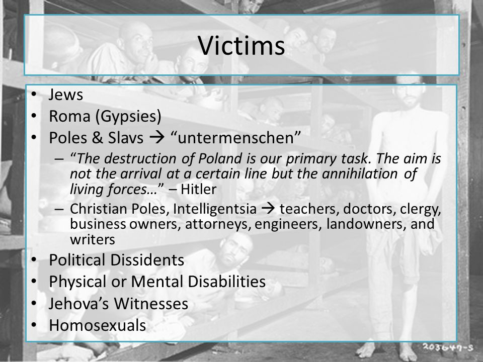Victims Jews Roma (Gypsies) Poles & Slavs  untermenschen – The destruction of Poland is our primary task.