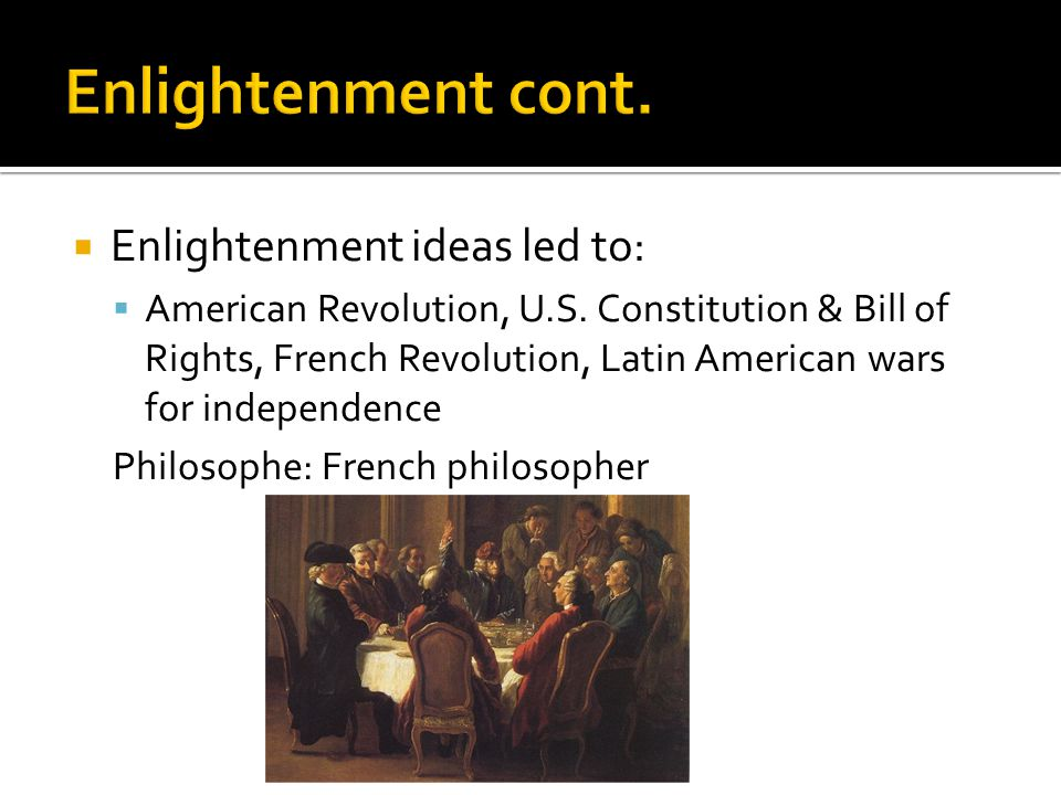  Enlightenment ideas led to:  American Revolution, U.S.