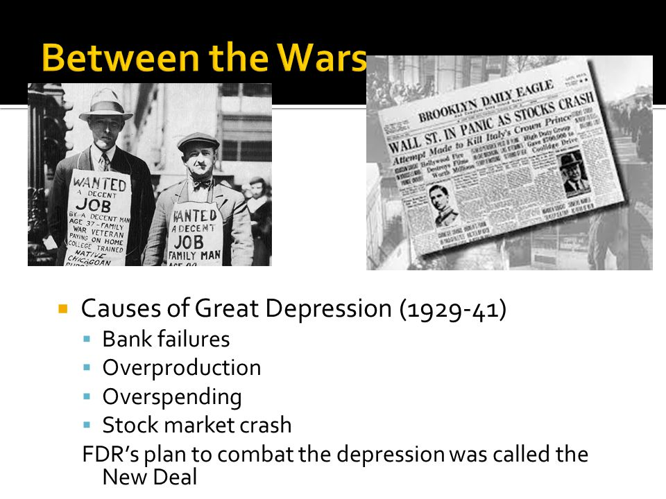  Causes of Great Depression (1929-41)  Bank failures  Overproduction  Overspending  Stock market crash FDR's plan to combat the depression was called the New Deal