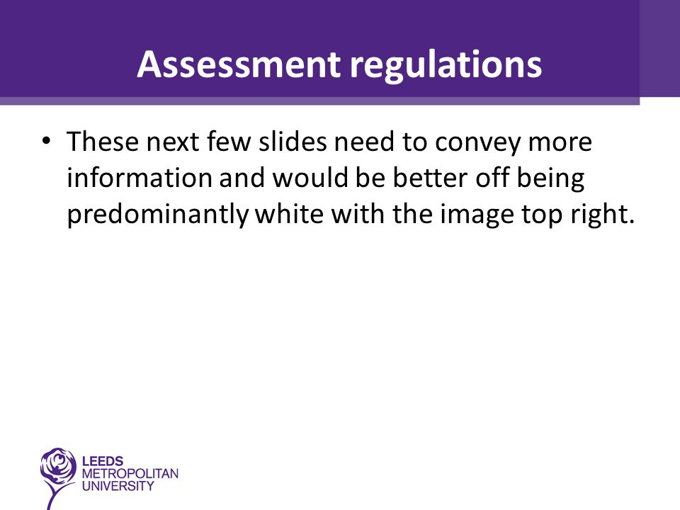 Assessment regulations These next few slides need to convey more information and would be better off being predominantly white with the image top right.
