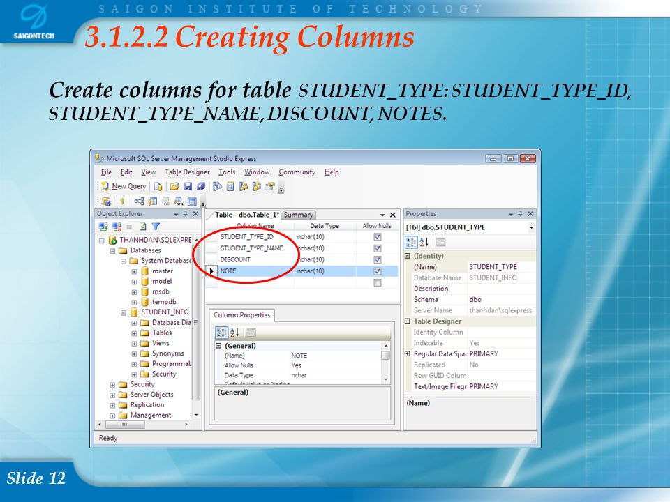 Slide 12 Create columns for table STUDENT_TYPE: STUDENT_TYPE_ID, STUDENT_TYPE_NAME, DISCOUNT, NOTES. 3.1.2.2 Creating Columns