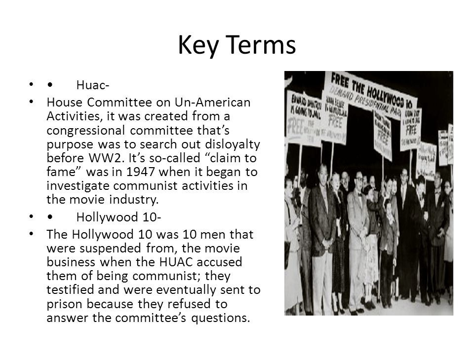 Huac- House Committee on Un-American Activities, it was created from a congressional committee that's purpose was to search out disloyalty before WW2.