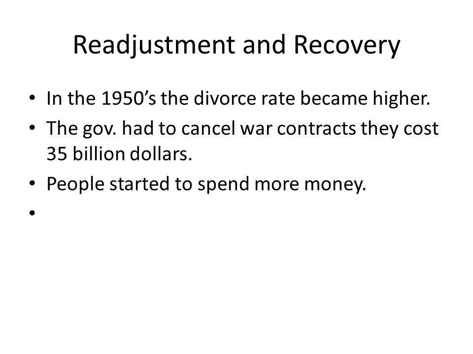Readjustment and Recovery In the 1950's the divorce rate became higher.