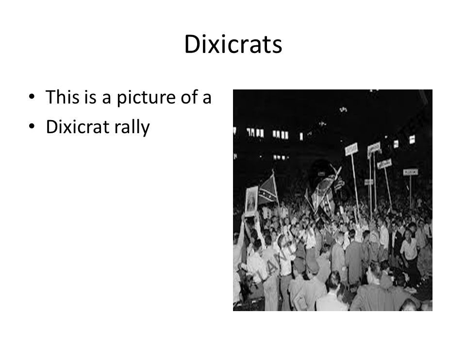 Dixicrats This is a picture of a Dixicrat rally