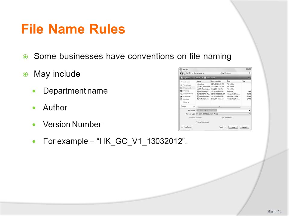 "File Name Rules  Some businesses have conventions on file naming  May include Department name Author Version Number For example – ""HK_GC_V1_13032012"