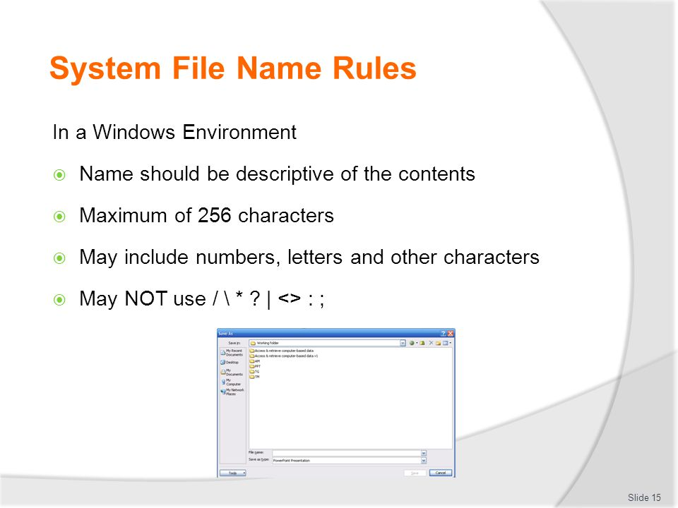 System File Name Rules In a Windows Environment  Name should be descriptive of the contents  Maximum of 256 characters  May include numbers, letter