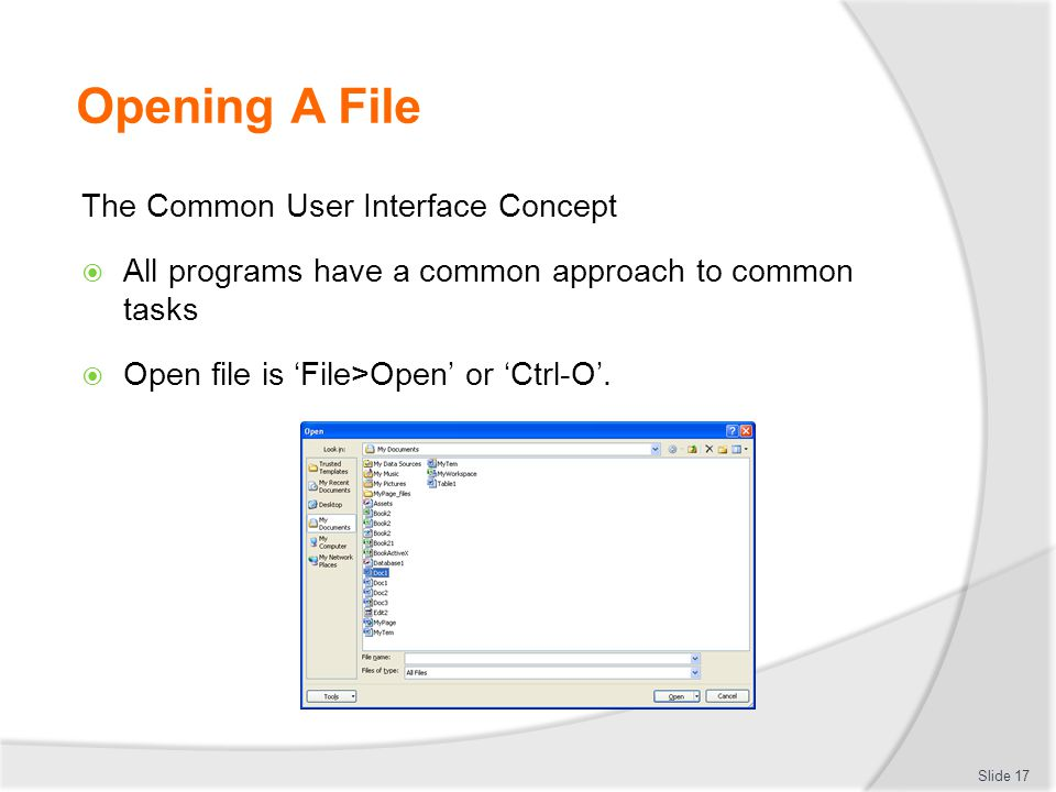 Opening A File The Common User Interface Concept  All programs have a common approach to common tasks  Open file is 'File>Open' or 'Ctrl-O'. Slide 1