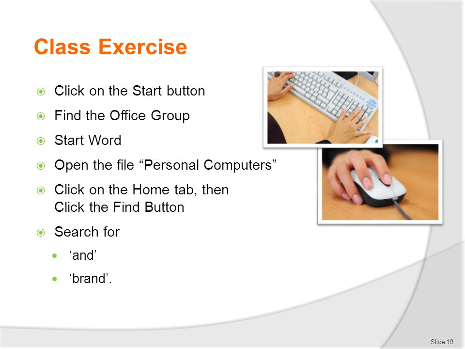 "Class Exercise  Click on the Start button  Find the Office Group  Start Word  Open the file ""Personal Computers""  Click on the Home tab, then Cli"
