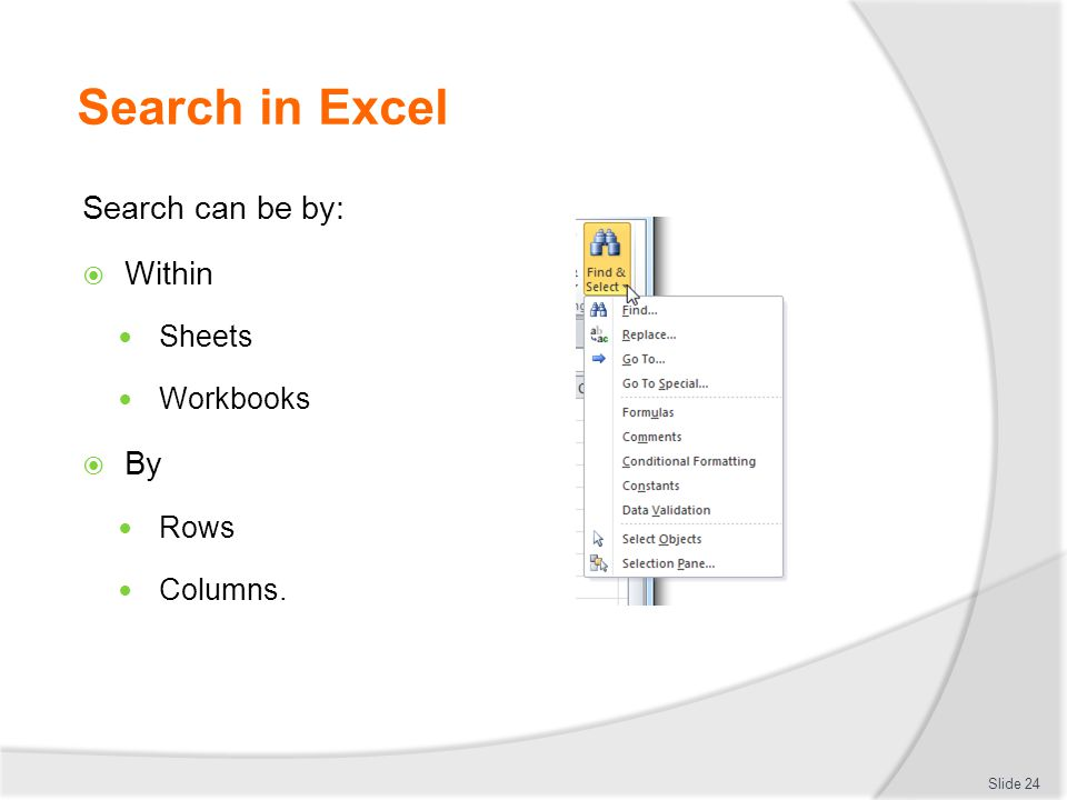 Search in Excel Search can be by:  Within Sheets Workbooks  By Rows Columns. Slide 24