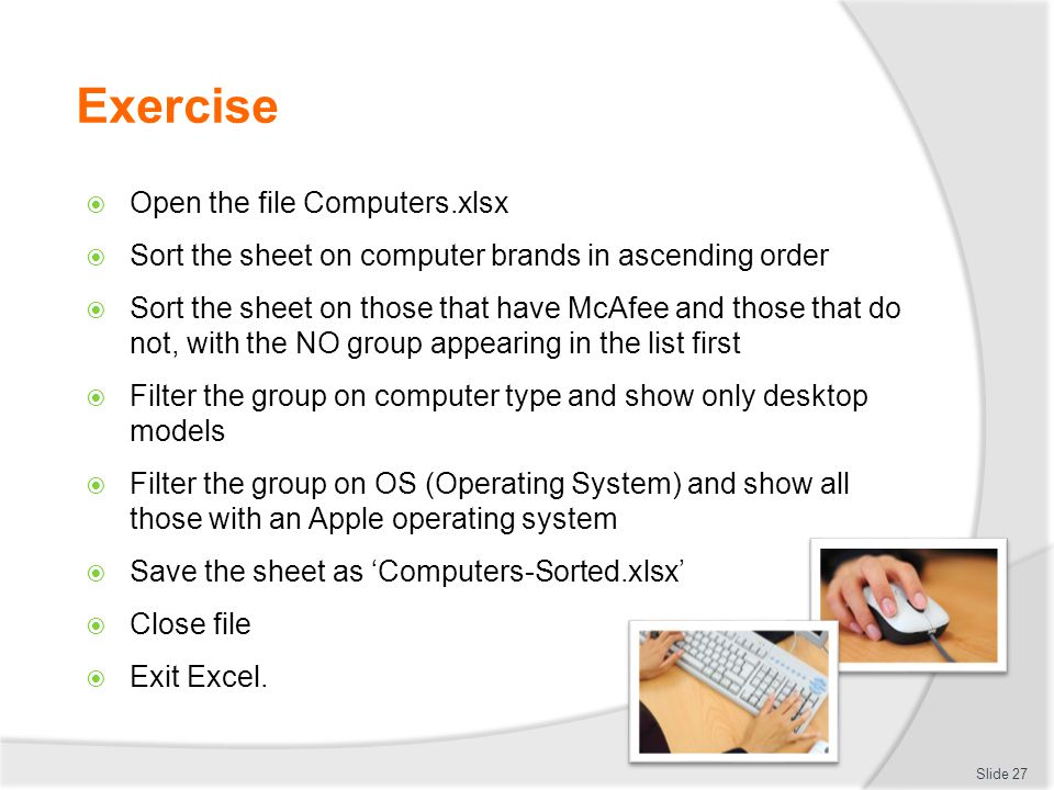 Exercise  Open the file Computers.xlsx  Sort the sheet on computer brands in ascending order  Sort the sheet on those that have McAfee and those th