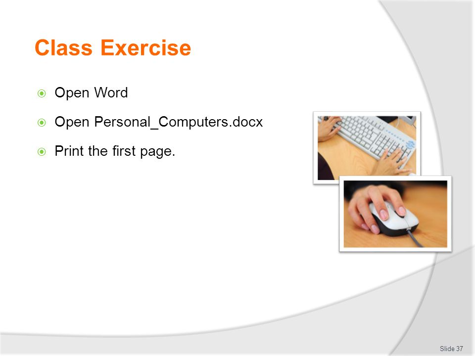 Class Exercise  Open Word  Open Personal_Computers.docx  Print the first page. Slide 37
