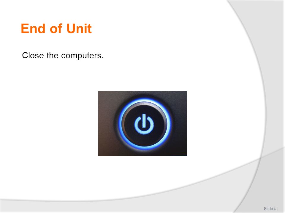 End of Unit Close the computers. Slide 41