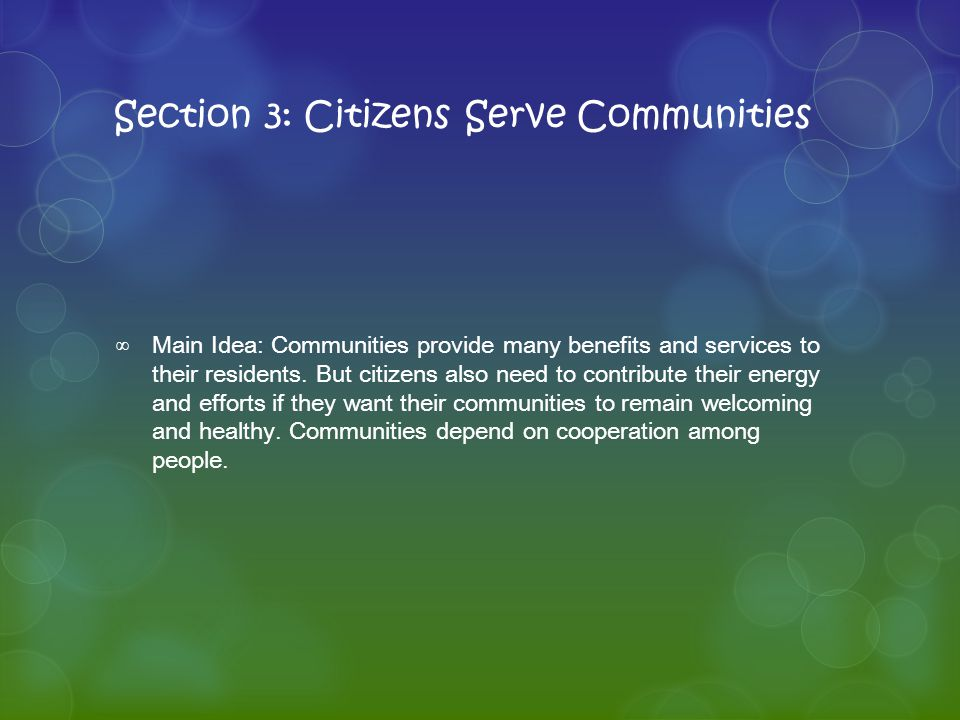 Section 3: Citizens Serve Communities ∞Main Idea: Communities provide many benefits and services to their residents.