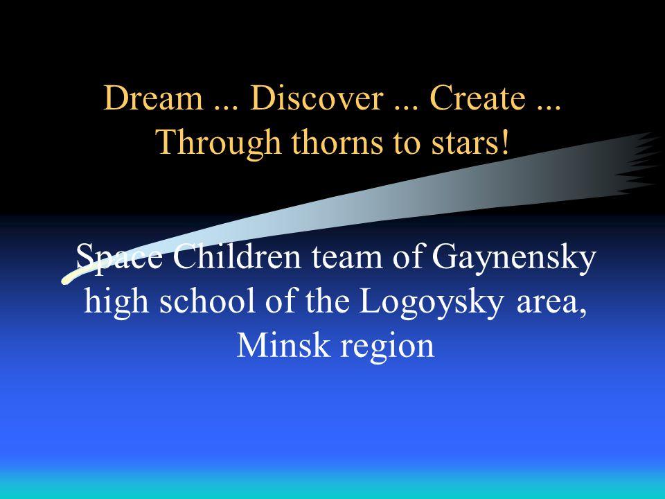 Dream...Discover... Create... Through thorns to stars.