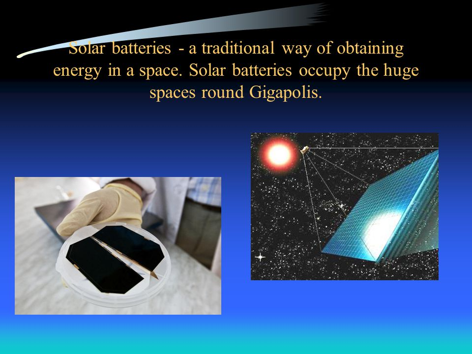 Solar batteries - a traditional way of obtaining energy in a space.