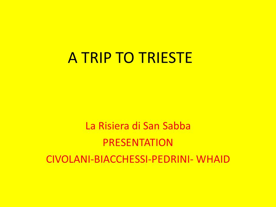 PRESENTATION OF A TRIP TO TRIESTE On the 4 th of November we went to Risiera di San Sabba and we travelled by bus.