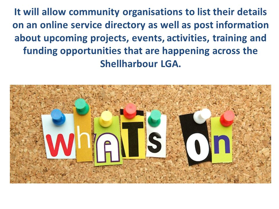 THE NOTICE BOARD  The what s on/news feed section of the site will be designed to allow anyone with a listing log in to share information and resources, as well as inform people about upcoming projects, events, activities, training and funding opportunities.
