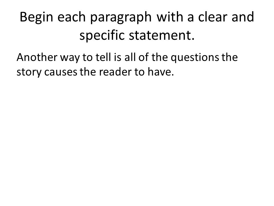 Begin each paragraph with a clear and specific statement.