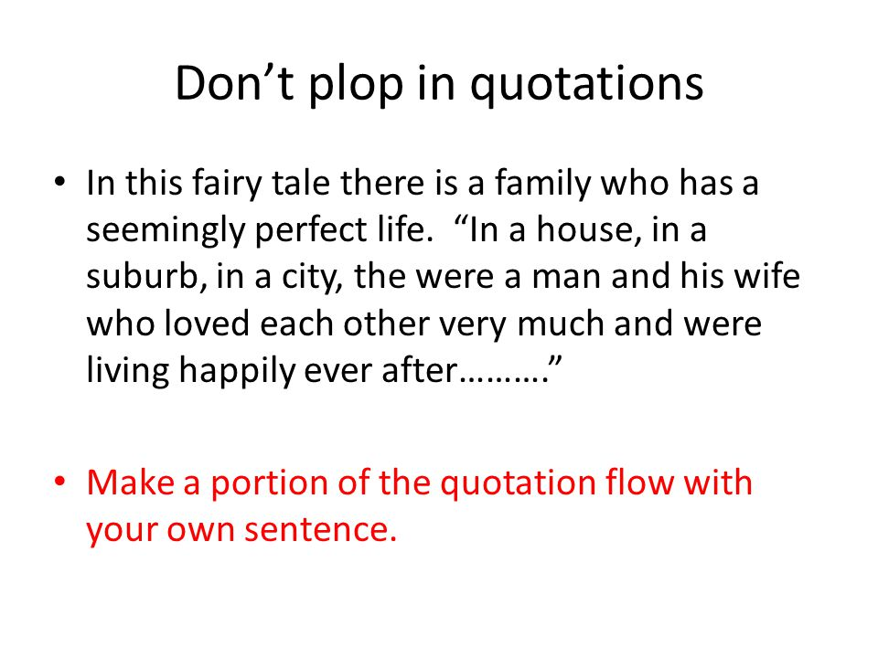 Don't plop in quotations In this fairy tale there is a family who has a seemingly perfect life.