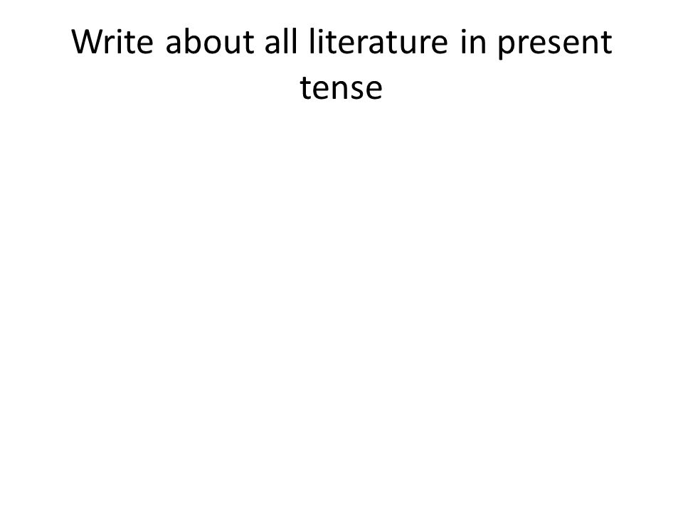 Write about all literature in present tense