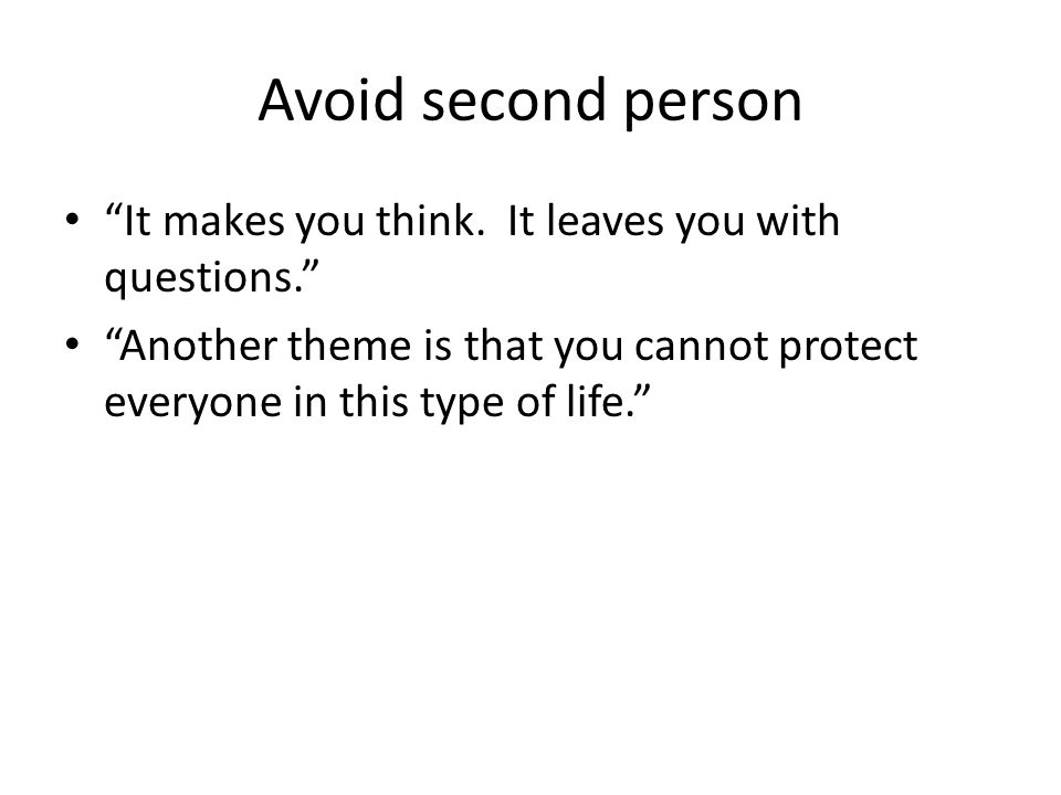 Avoid second person It makes you think.