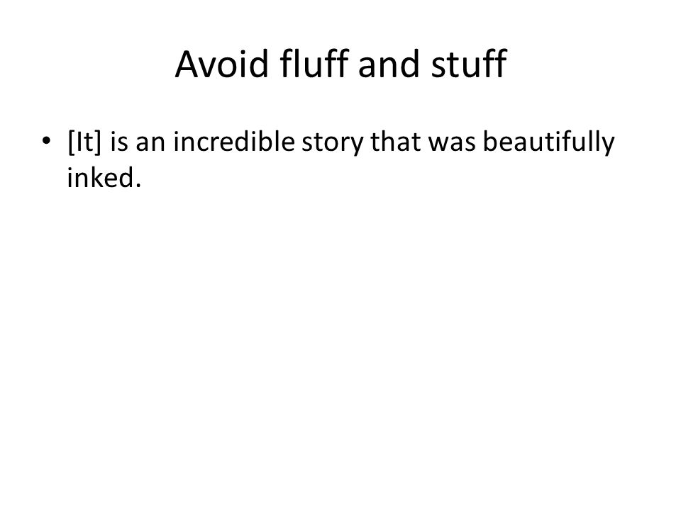 Avoid fluff and stuff [It] is an incredible story that was beautifully inked.