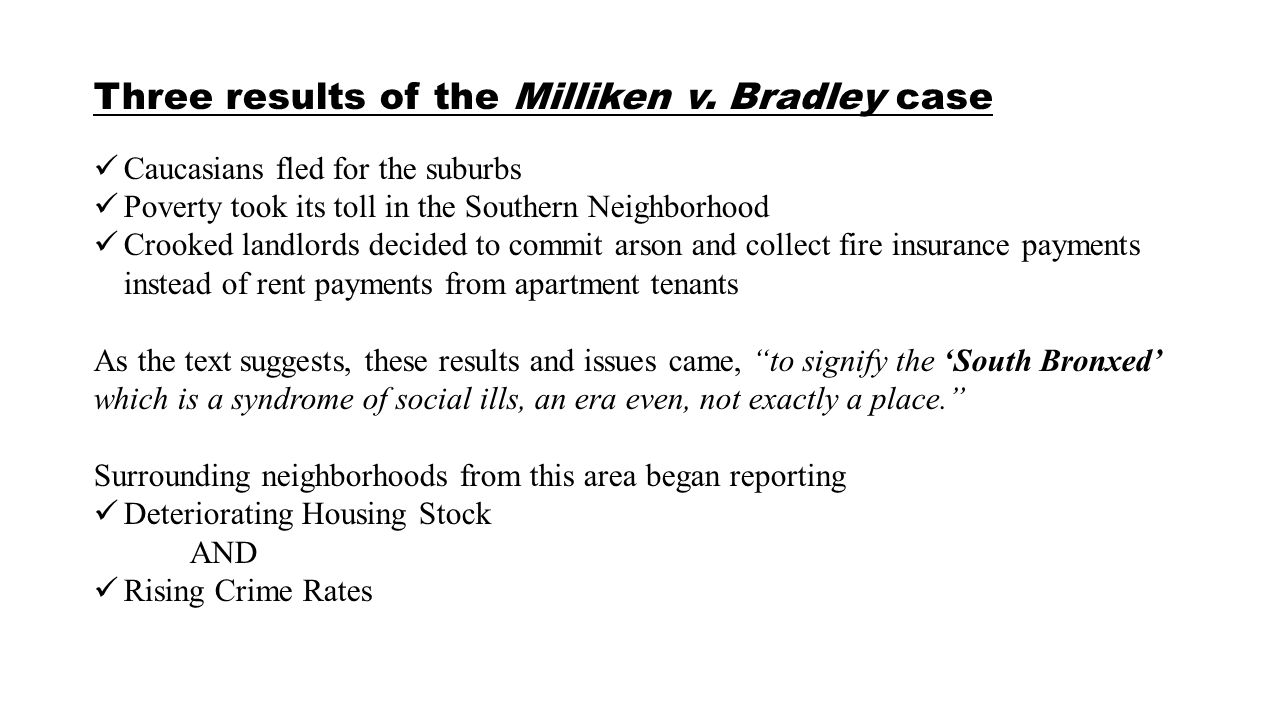 Three results of the Milliken v. Bradley case Caucasians fled for the suburbs Poverty took its toll in the Southern Neighborhood Crooked landlords dec
