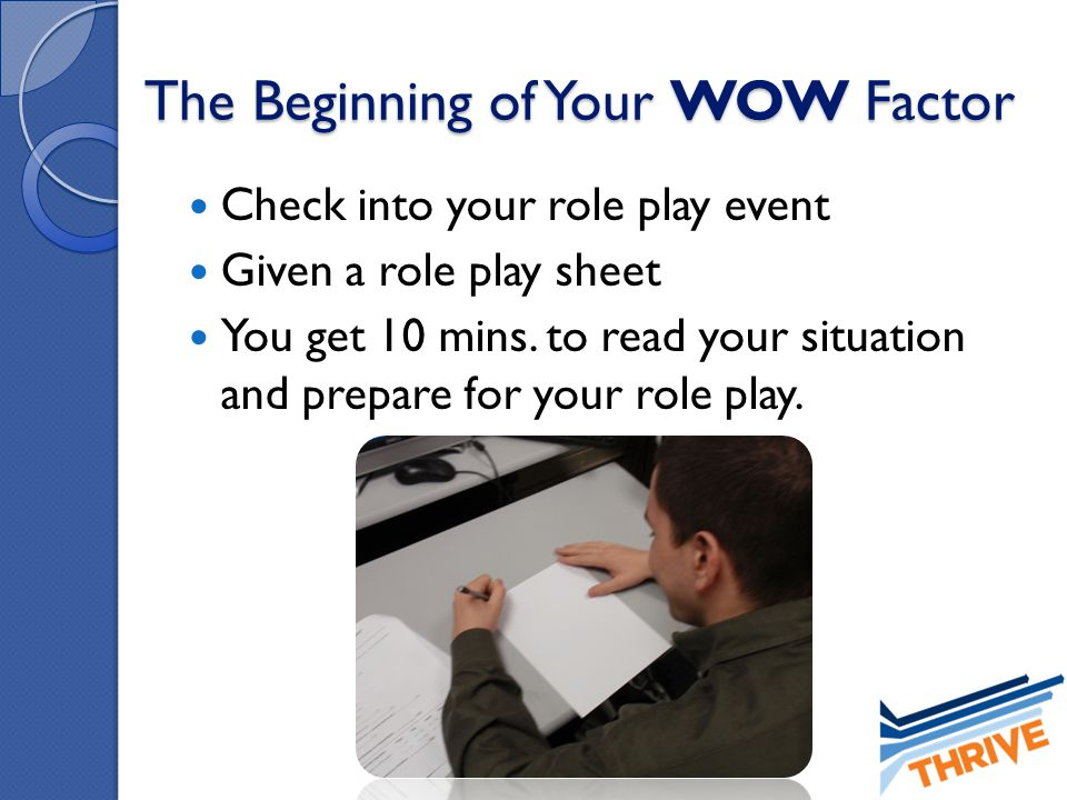 The Beginning of Your WOW Factor Check into your role play event Given a role play sheet You get 10 mins. to read your situation and prepare for your