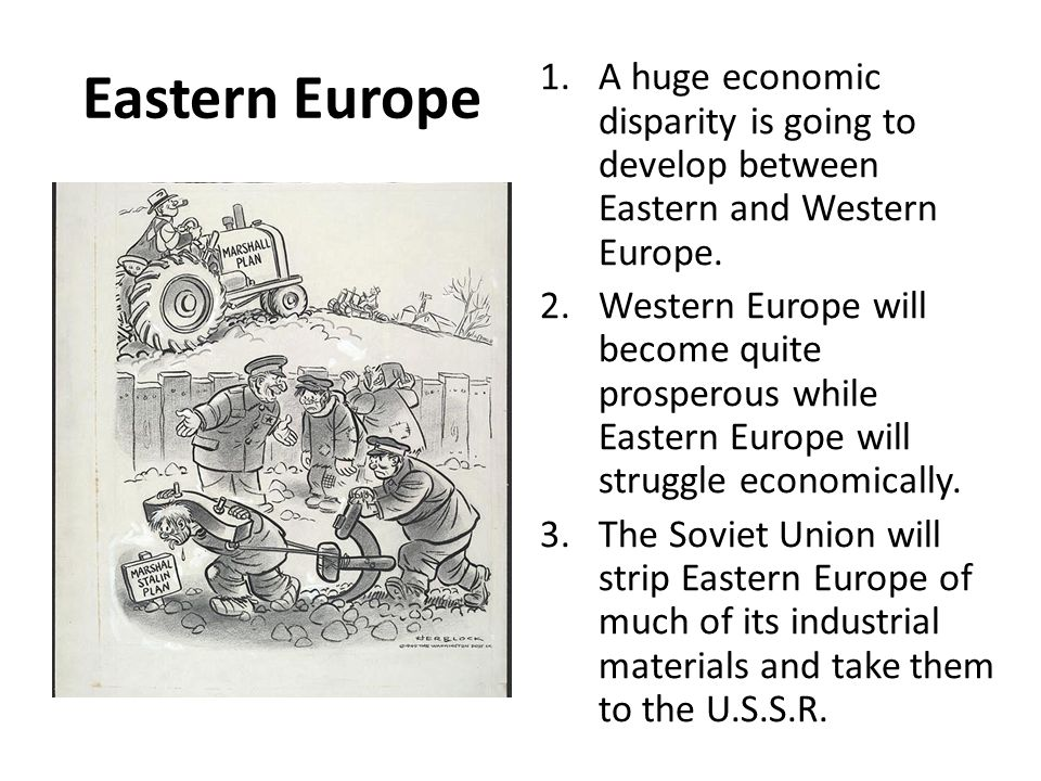 Eastern Europe 1.A huge economic disparity is going to develop between Eastern and Western Europe. 2.Western Europe will become quite prosperous while