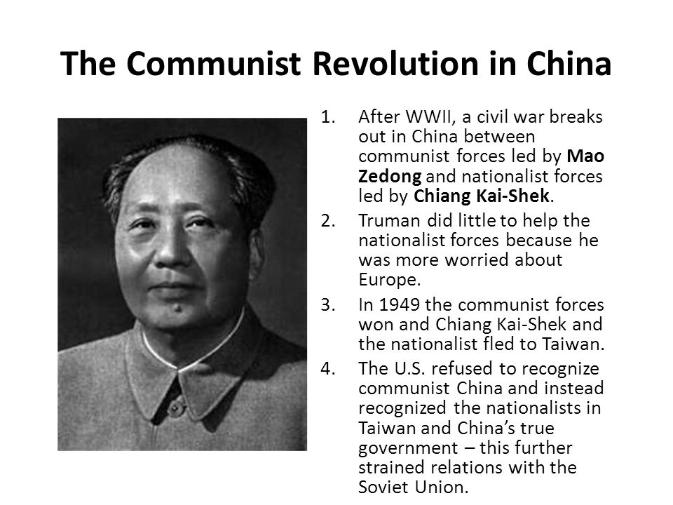 The Communist Revolution in China 1.After WWII, a civil war breaks out in China between communist forces led by Mao Zedong and nationalist forces led