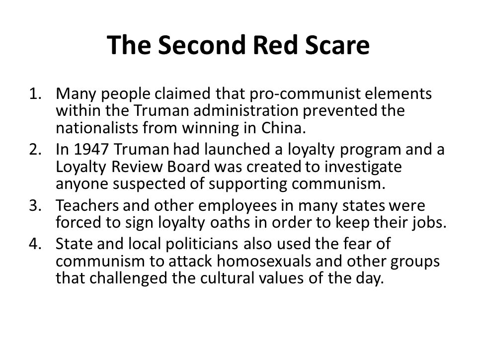 The Second Red Scare 1.Many people claimed that pro-communist elements within the Truman administration prevented the nationalists from winning in Chi