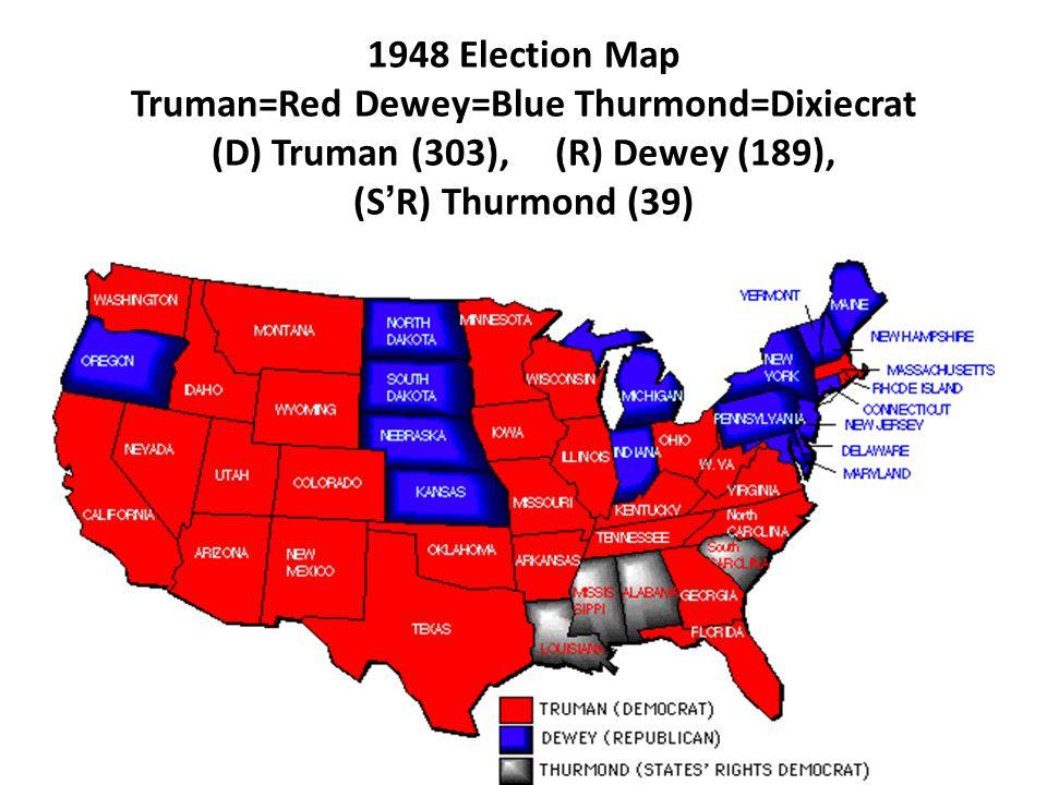 1948 Election Map Truman=Red Dewey=Blue Thurmond=Dixiecrat (D) Truman (303), (R) Dewey (189), (S'R) Thurmond (39)