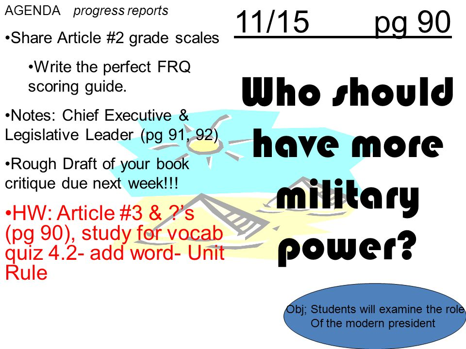 11/15pg 90 Who should have more military power? AGENDA progress reports Share Article #2 grade scales Write the perfect FRQ scoring guide. Notes: Chie