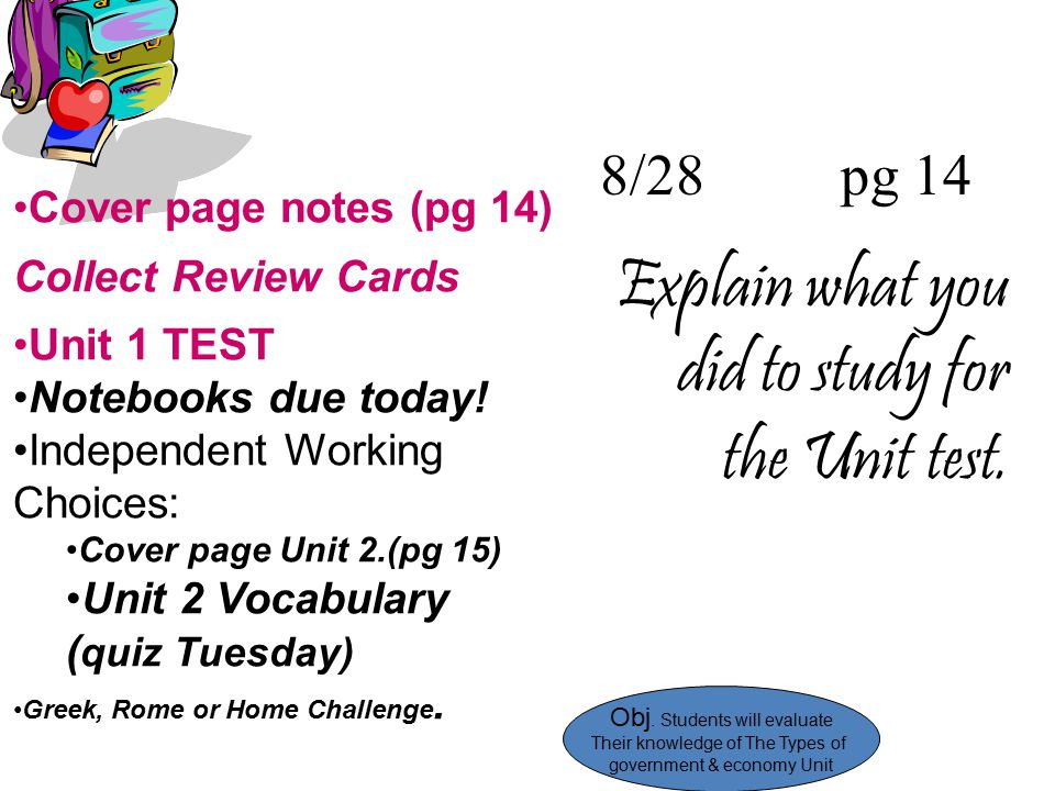 8/28 pg 14 Explain what you did to study for the Unit test. Cover page notes (pg 14) Collect Review Cards Unit 1 TEST Notebooks due today! Independent