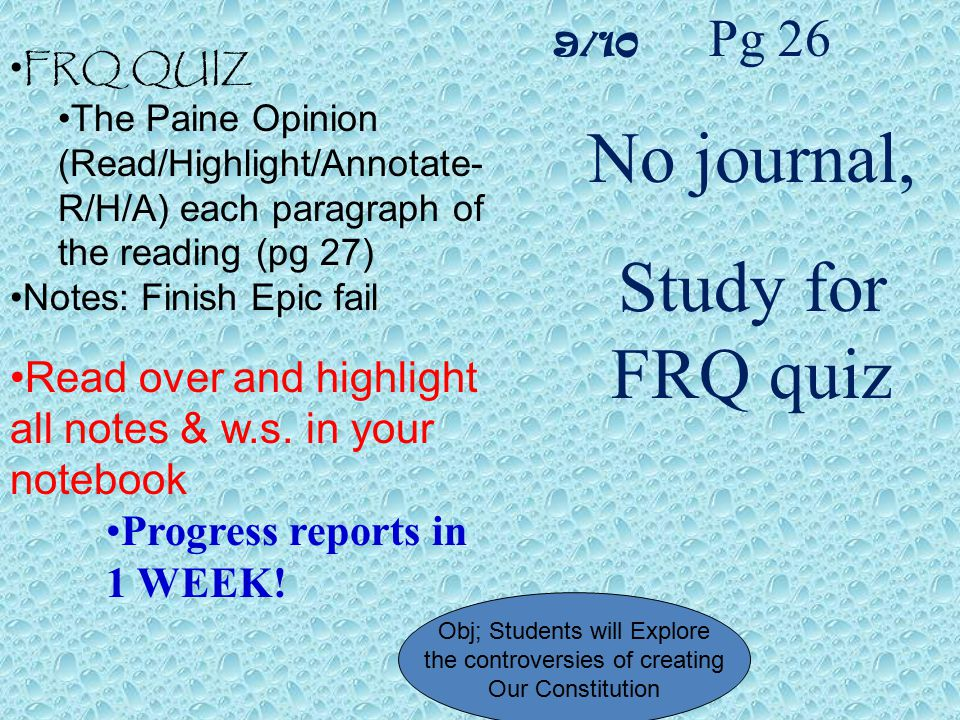 9/10 Pg 26 No journal, Study for FRQ quiz FRQ QUIZ The Paine Opinion (Read/Highlight/Annotate- R/H/A) each paragraph of the reading (pg 27) Notes: Fin