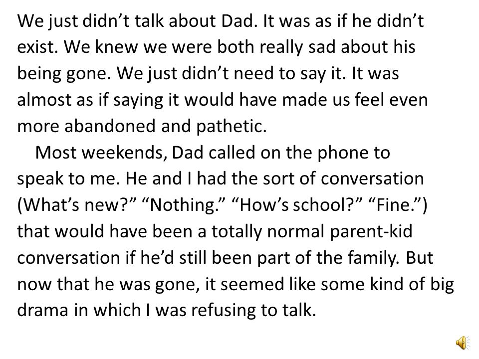 We knew what the story was. My mom and dad called a sort of family conference so they could tell me together that they were splitting up, and that the