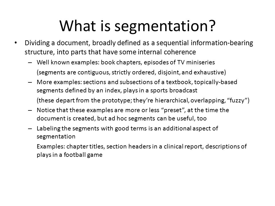 What is segmentation? Dividing a document, broadly defined as a sequential information-bearing structure, into parts that have some internal coherence