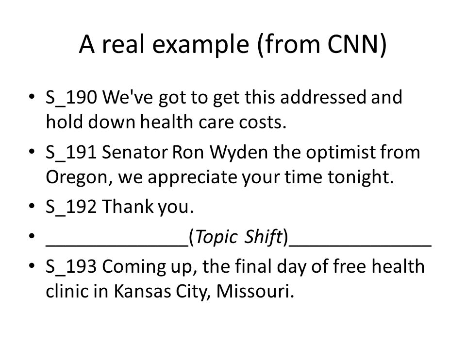 A real example (from CNN) S_190 We ve got to get this addressed and hold down health care costs.