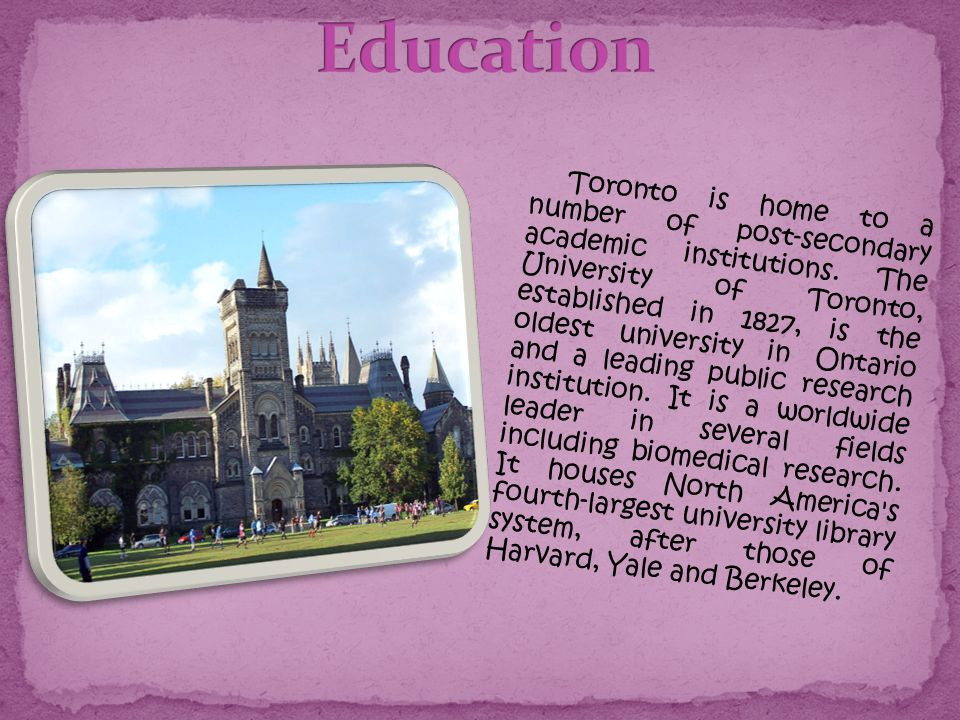 Toronto is home to a number of post-secondary academic institutions.