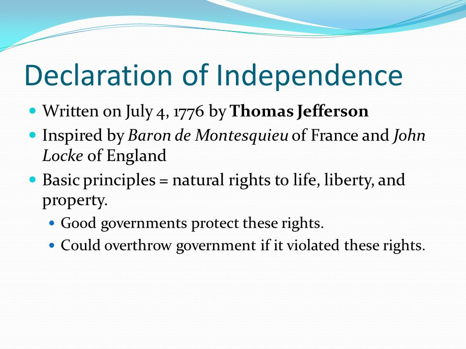 Declaration of Independence Written on July 4, 1776 by Thomas Jefferson Inspired by Baron de Montesquieu of France and John Locke of England Basic pri