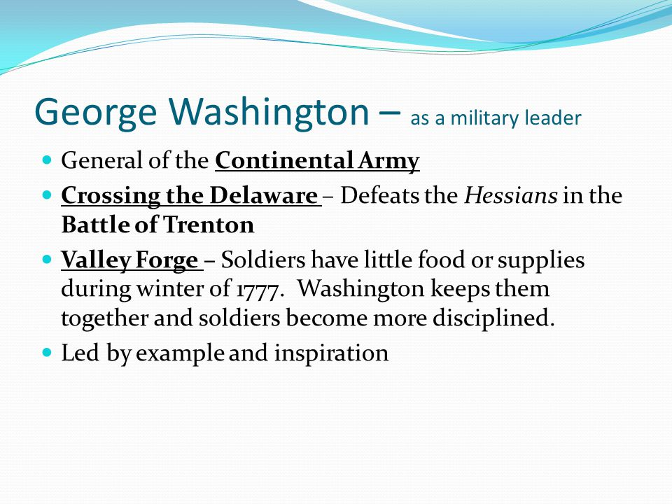 George Washington – as a military leader General of the Continental Army Crossing the Delaware – Defeats the Hessians in the Battle of Trenton Valley