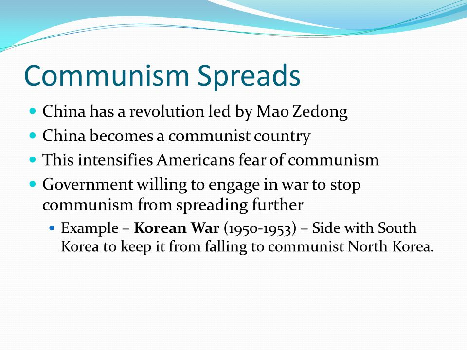 Communism Spreads China has a revolution led by Mao Zedong China becomes a communist country This intensifies Americans fear of communism Government w